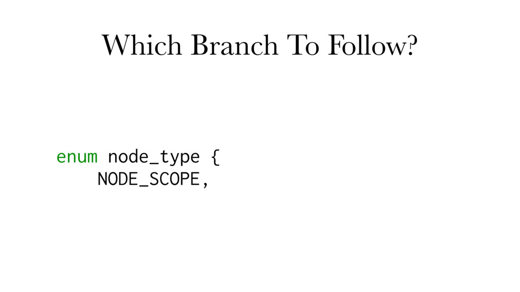 Which Branch To Follow? enum node_type { NODE_S...