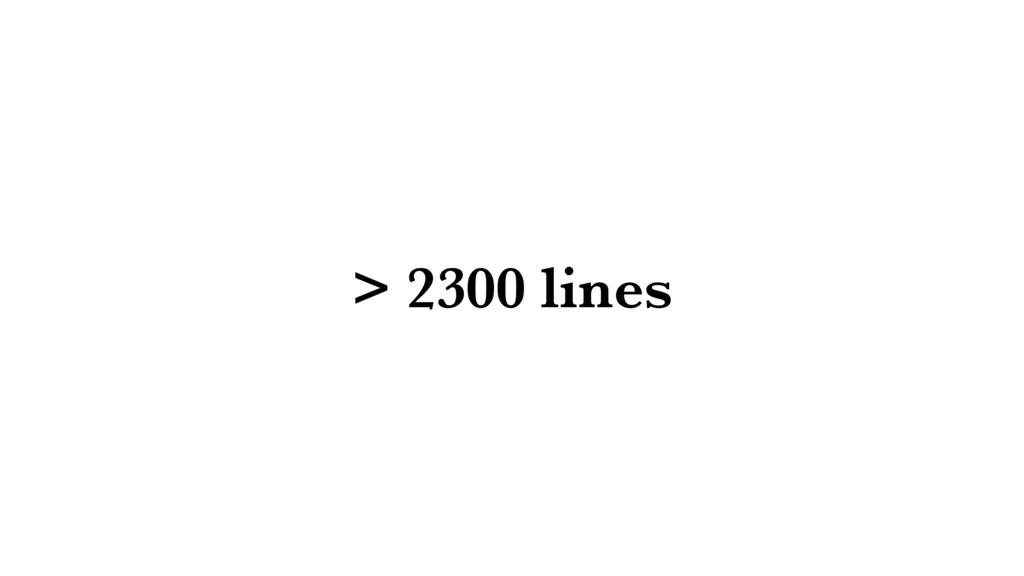 > 2300 lines