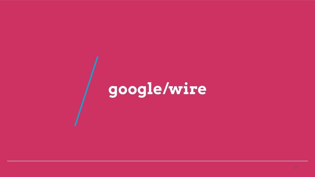 google/wire 6 /