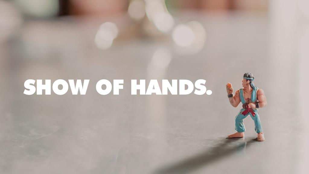 SHOW OF HANDS.