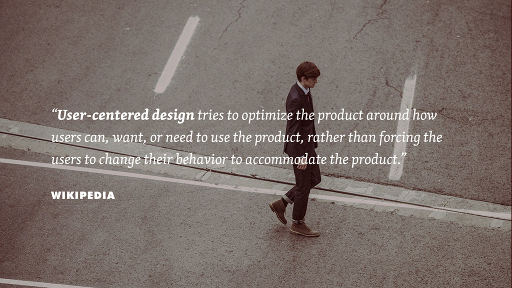 "WIKIPEDIA ""User-centered design tries to optimi..."