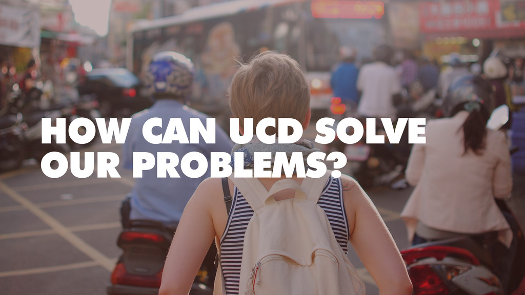 HOW CAN UCD SOLVE OUR PROBLEMS?