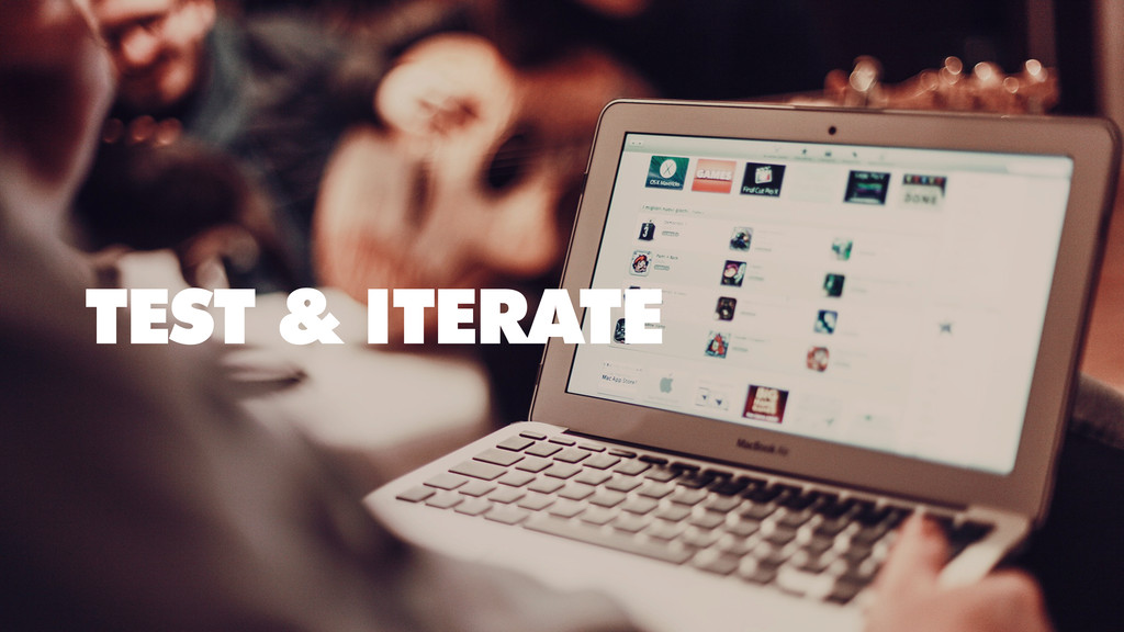 TEST & ITERATE