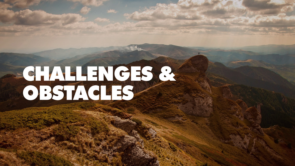 CHALLENGES & OBSTACLES