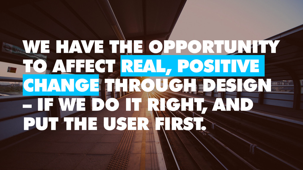 WE HAVE THE OPPORTUNITY TO AFFECT REAL, POSITIV...