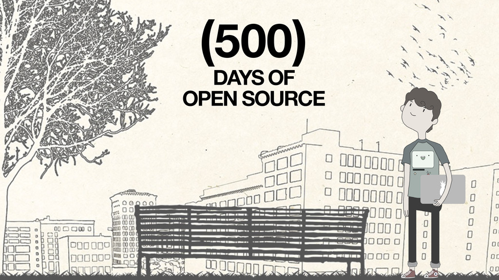 (500) DAYS OF OPEN SOURCE