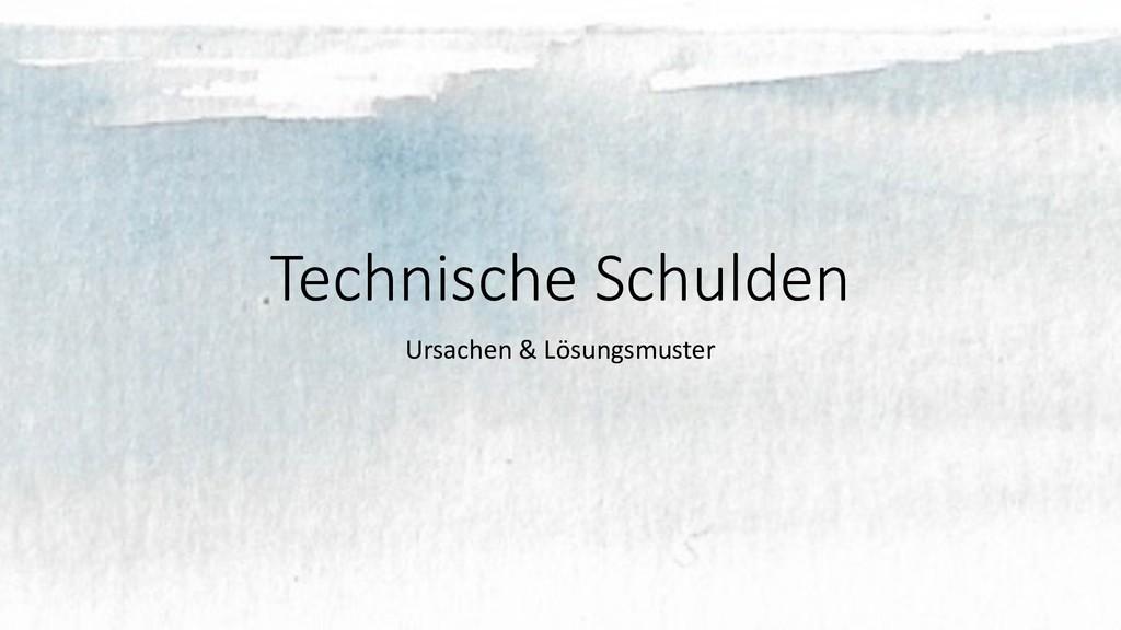 Technische Schulden Ursachen & Lösungsmuster