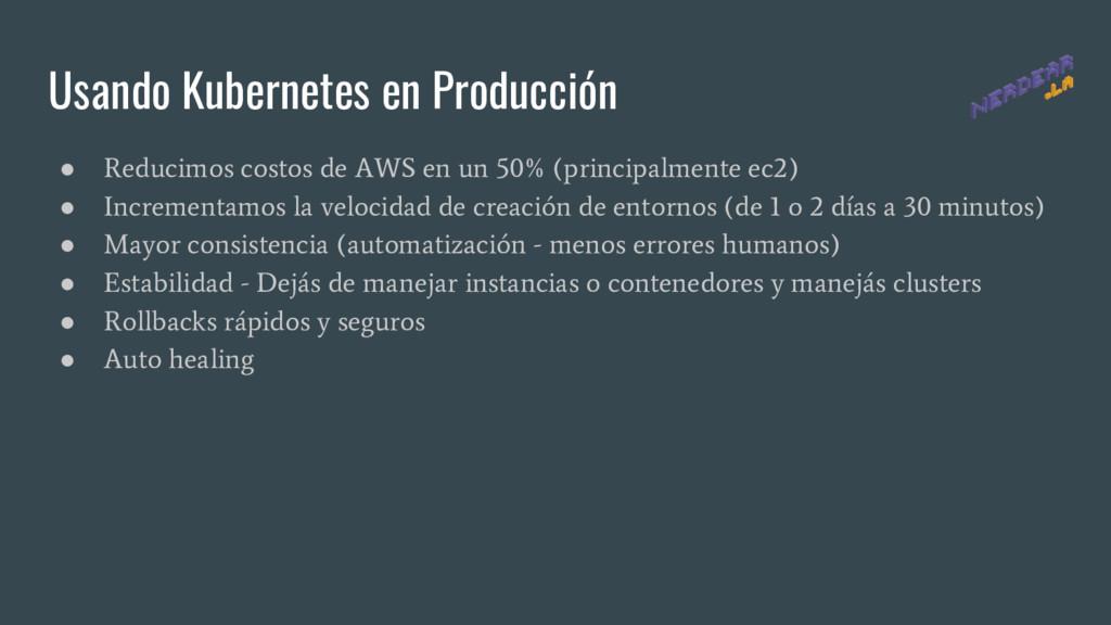 Usando Kubernetes en Producción ● Reducimos cos...