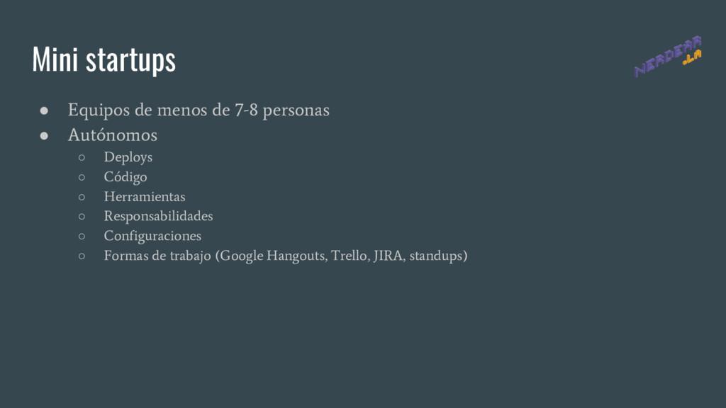 Mini startups ● Equipos de menos de 7-8 persona...