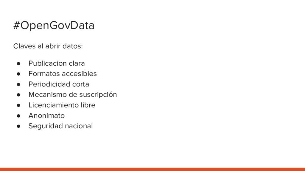 #OpenGovData Claves al abrir datos: ● Publicaci...