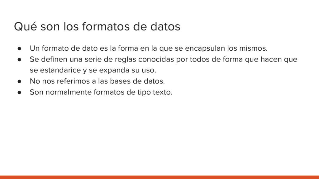 Qué son los formatos de datos ● Un formato de d...