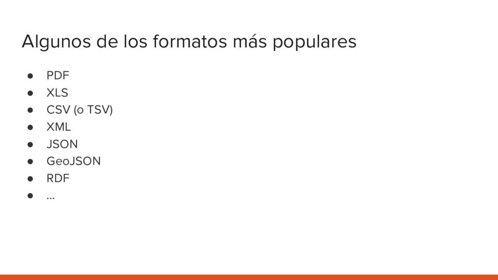 Algunos de los formatos más populares ● PDF ● X...