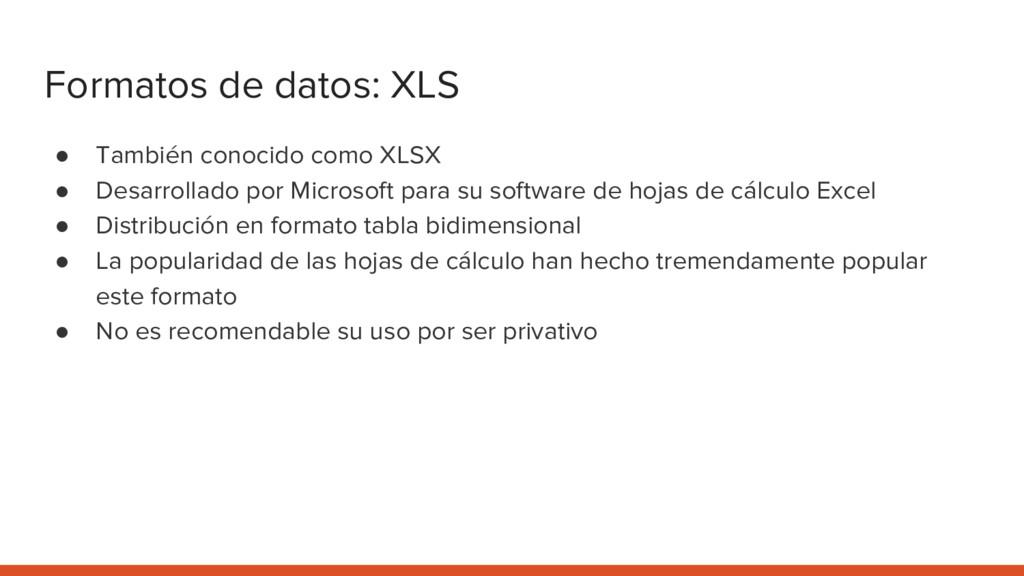 Formatos de datos: XLS ● También conocido como ...