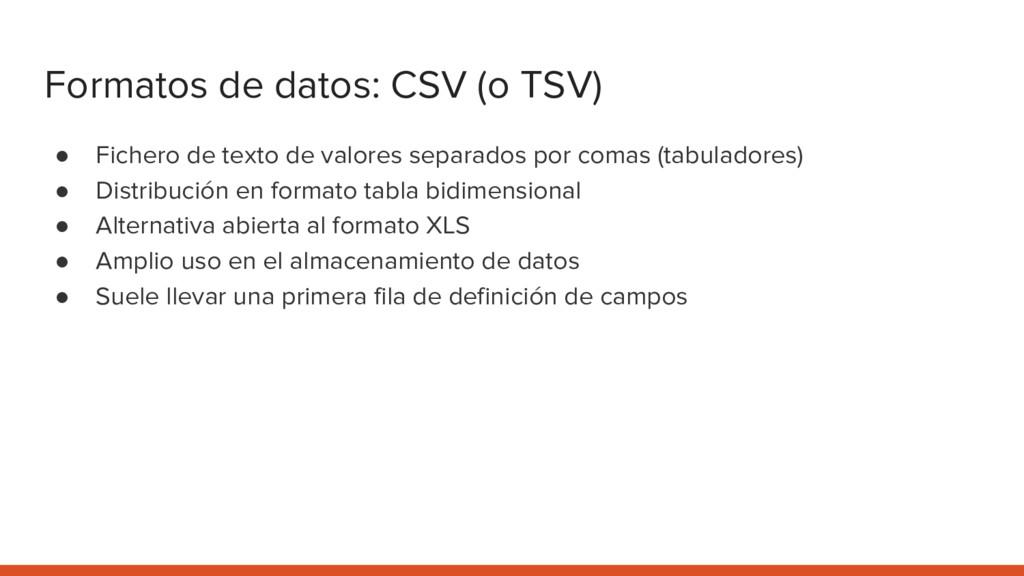 Formatos de datos: CSV (o TSV) ● Fichero de tex...