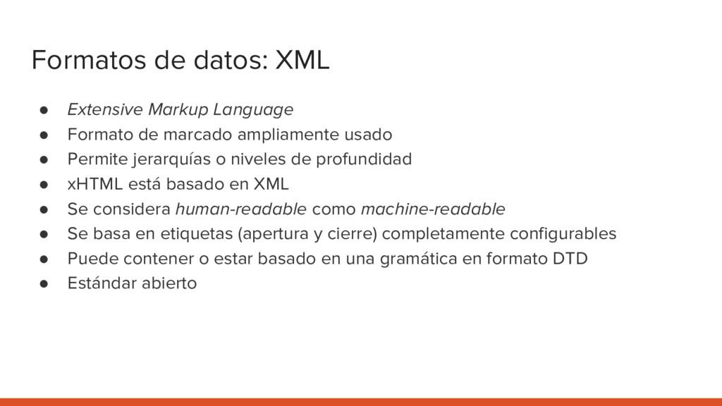 Formatos de datos: XML ● Extensive Markup Langu...