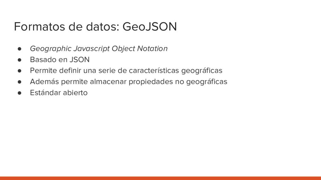 Formatos de datos: GeoJSON ● Geographic Javascr...