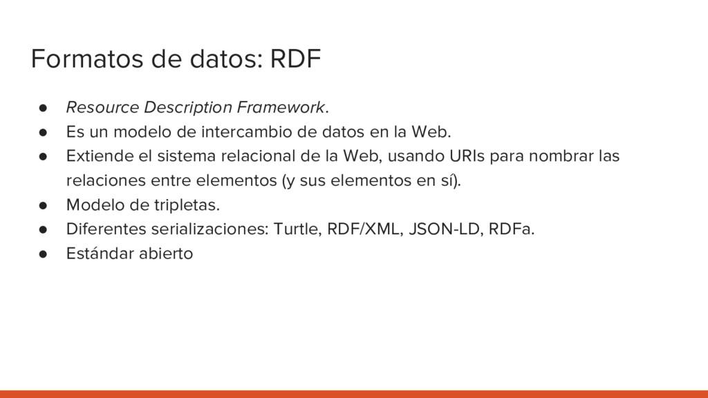 Formatos de datos: RDF ● Resource Description F...