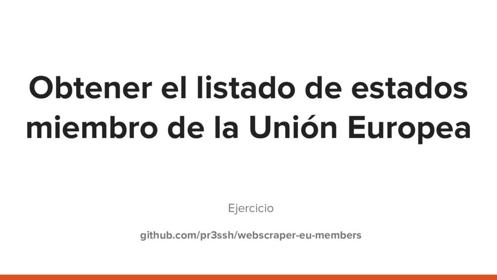 Obtener el listado de estados miembro de la Uni...