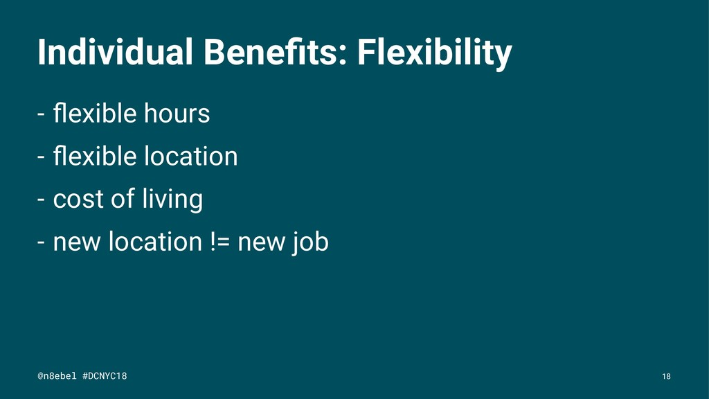 Individual Benefits: Flexibility - flexible hours...