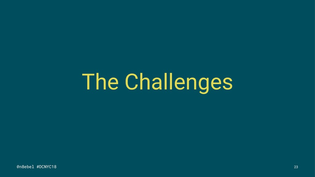 The Challenges @n8ebel #DCNYC18 23