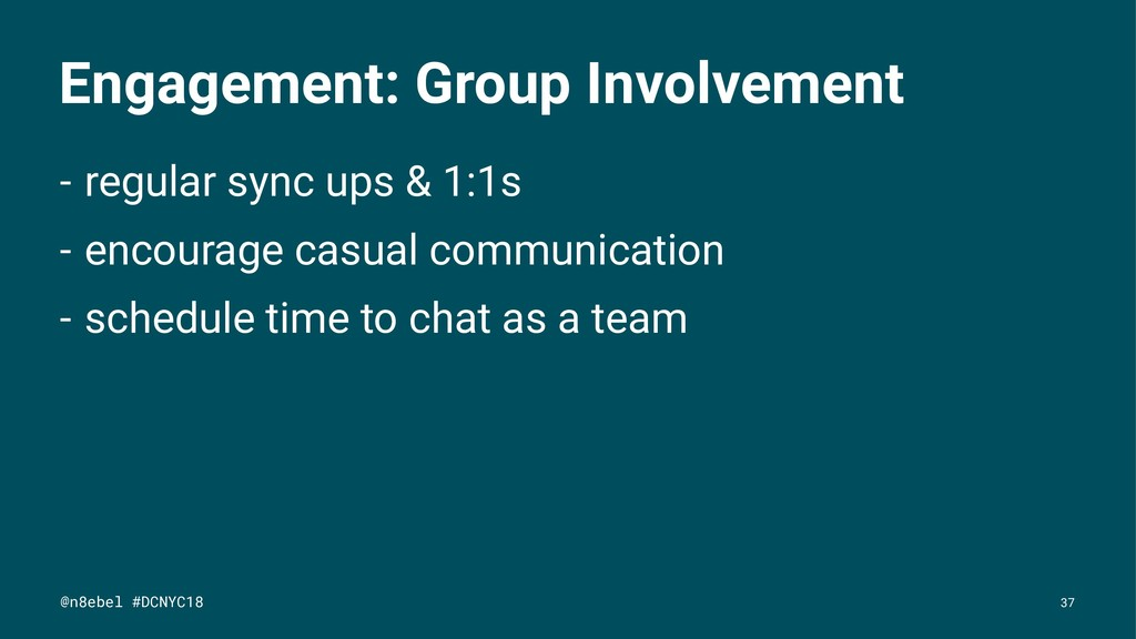 Engagement: Group Involvement - regular sync up...