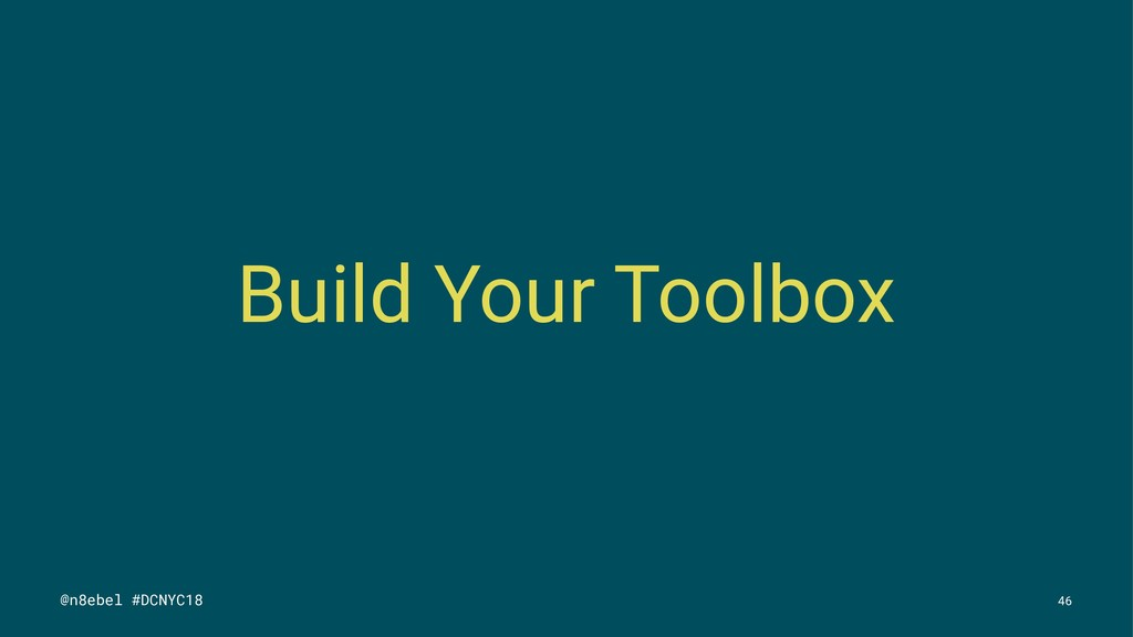 Build Your Toolbox @n8ebel #DCNYC18 46
