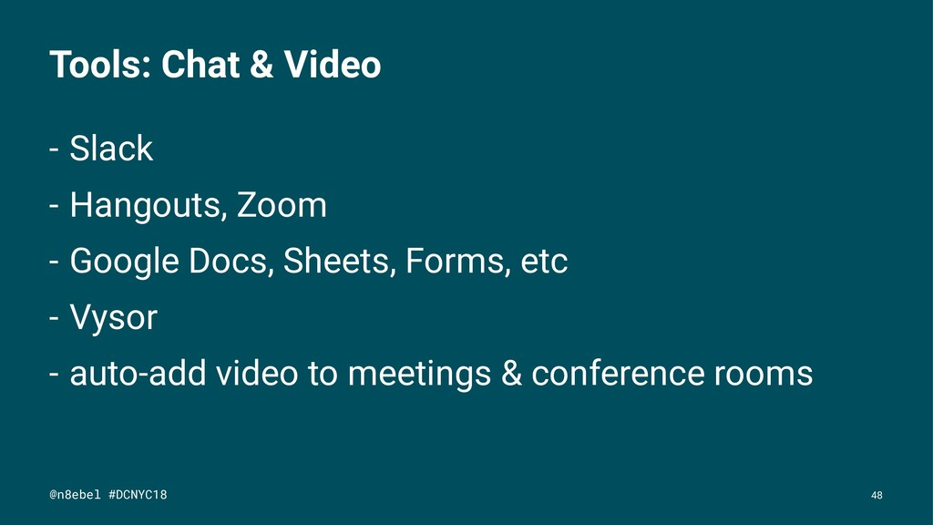 Tools: Chat & Video - Slack - Hangouts, Zoom - ...