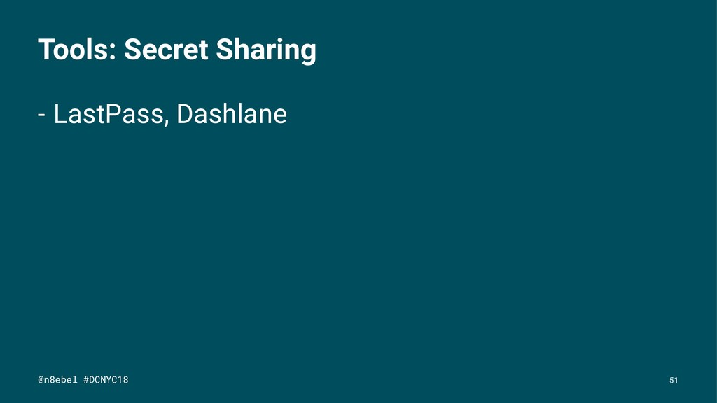 Tools: Secret Sharing - LastPass, Dashlane @n8e...