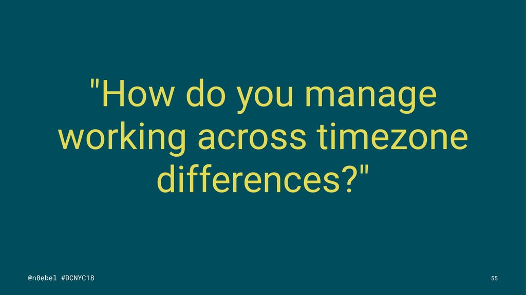 """How do you manage working across timezone diff..."