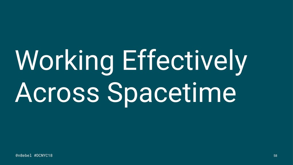 Working Effectively Across Spacetime @n8ebel #D...