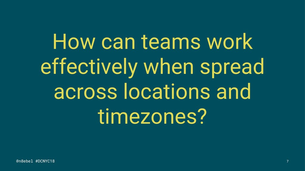 How can teams work effectively when spread acro...