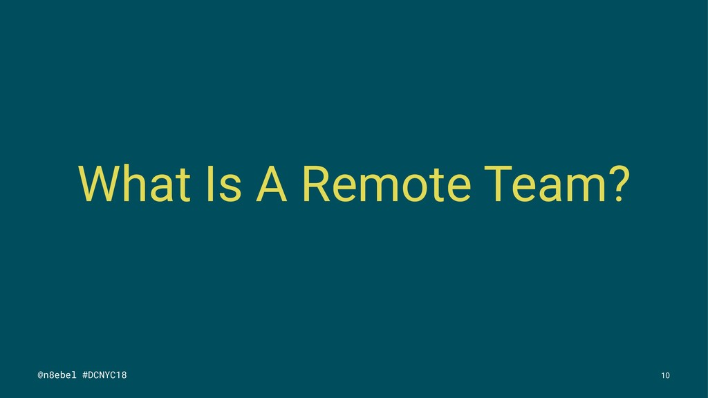 What Is A Remote Team? @n8ebel #DCNYC18 10