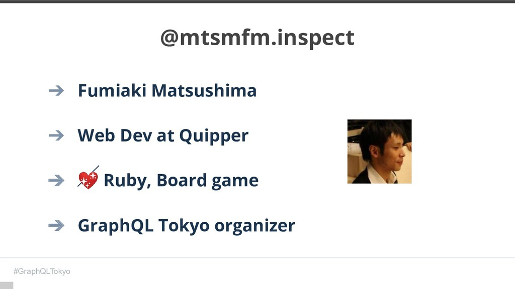 #GraphQLTokyo ➔ Fumiaki Matsushima ➔ Web Dev at...