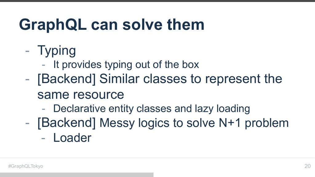 #GraphQLTokyo GraphQL can solve them 20 - Typin...