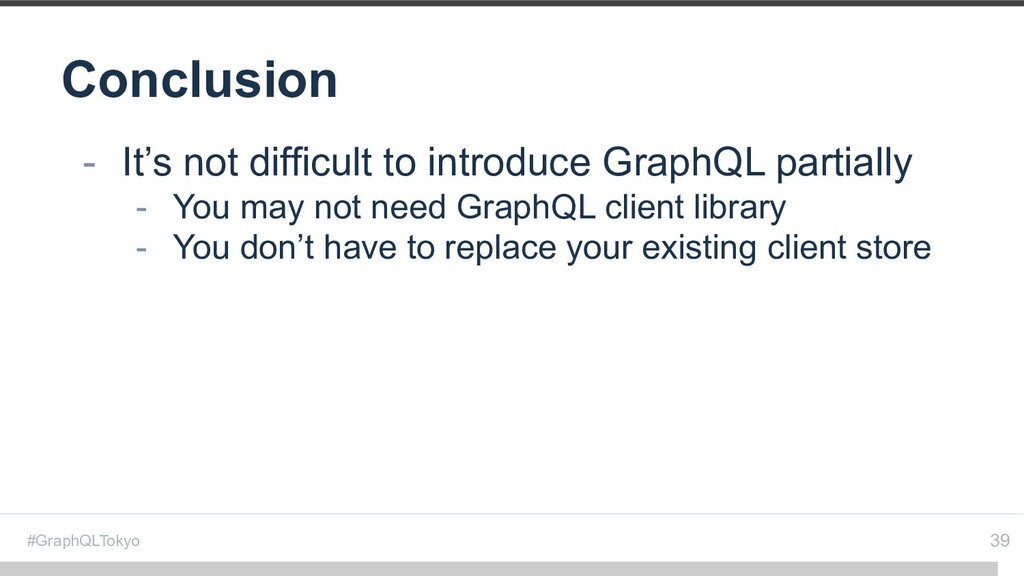 #GraphQLTokyo Conclusion 39 - It's not difficul...