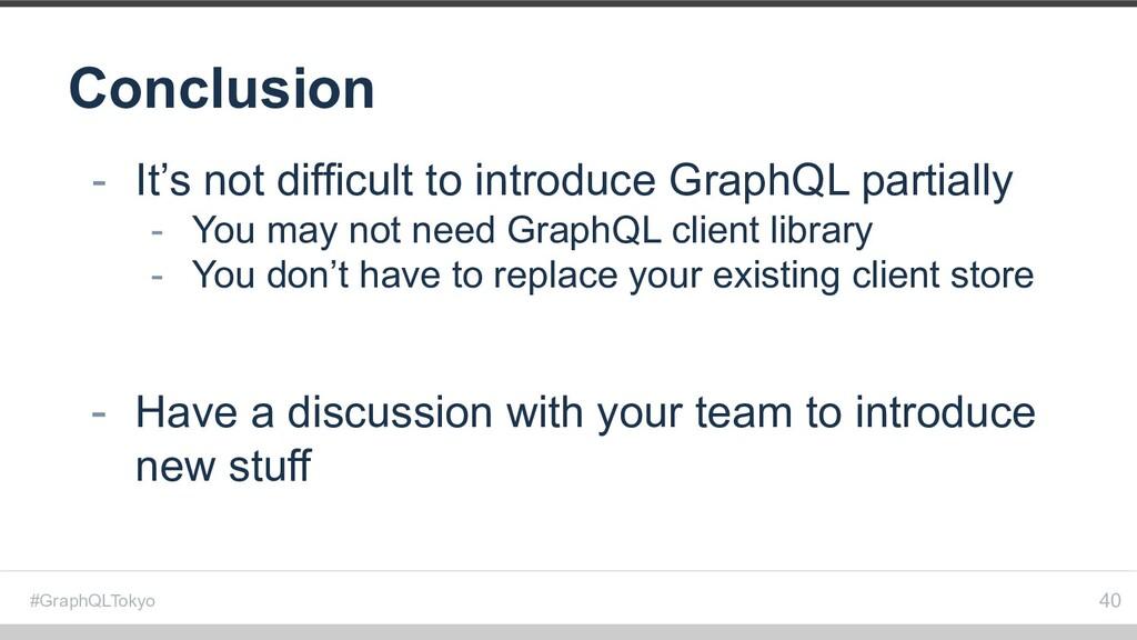 #GraphQLTokyo Conclusion 40 - It's not difficul...