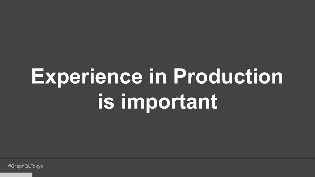 #GraphQLTokyo Experience in Production is impor...