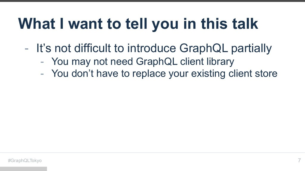 #GraphQLTokyo What I want to tell you in this t...