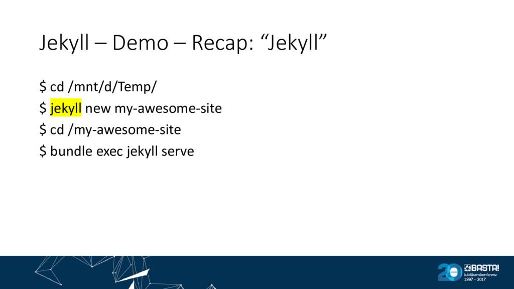 """Jekyll – Demo – Recap: """"Jekyll"""" $ cd /mnt/d/Tem..."""
