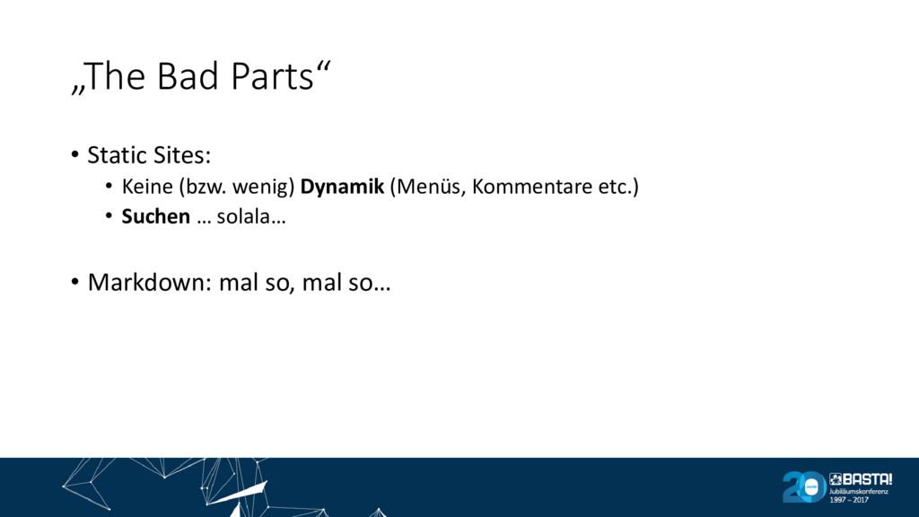 """The Bad Parts"" • Static Sites: • Keine (bzw. w..."