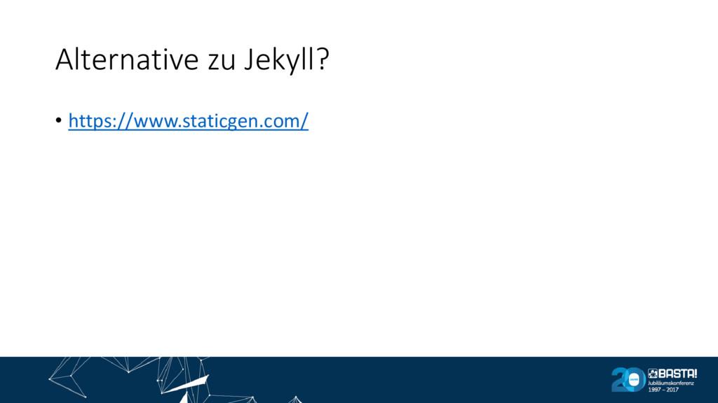 Alternative zu Jekyll? • https://www.staticgen....