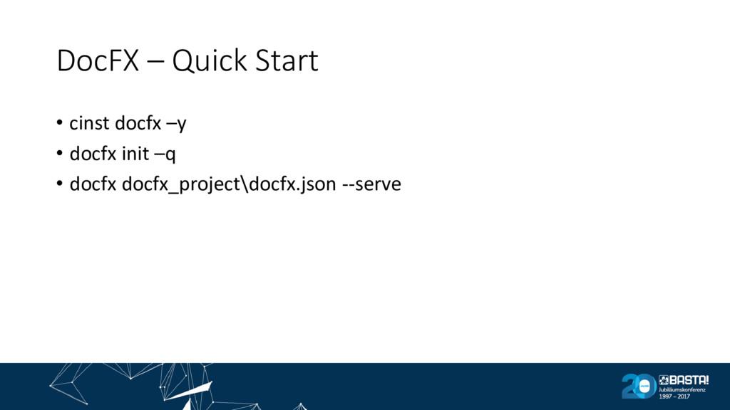 DocFX – Quick Start • cinst docfx –y • docfx in...