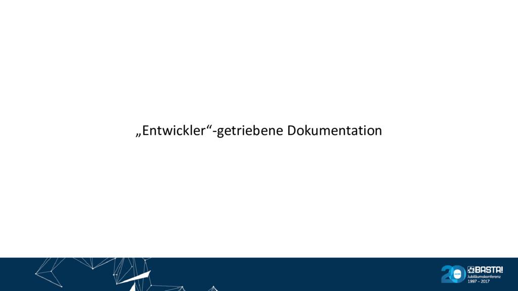 """""""Entwickler""""-getriebene Dokumentation"""