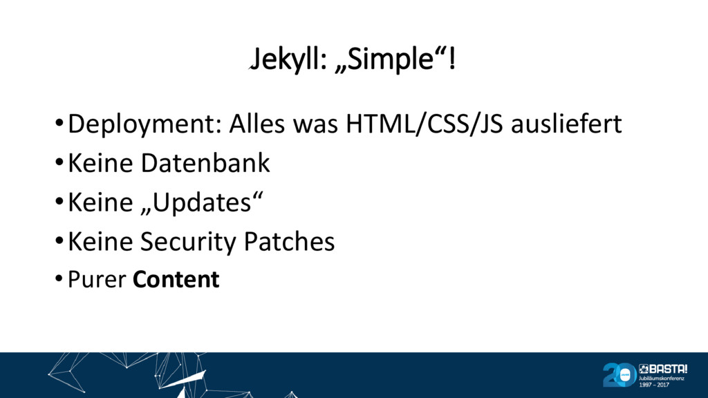 "Jekyll: ""Simple""! •Deployment: Alles was HTML/C..."