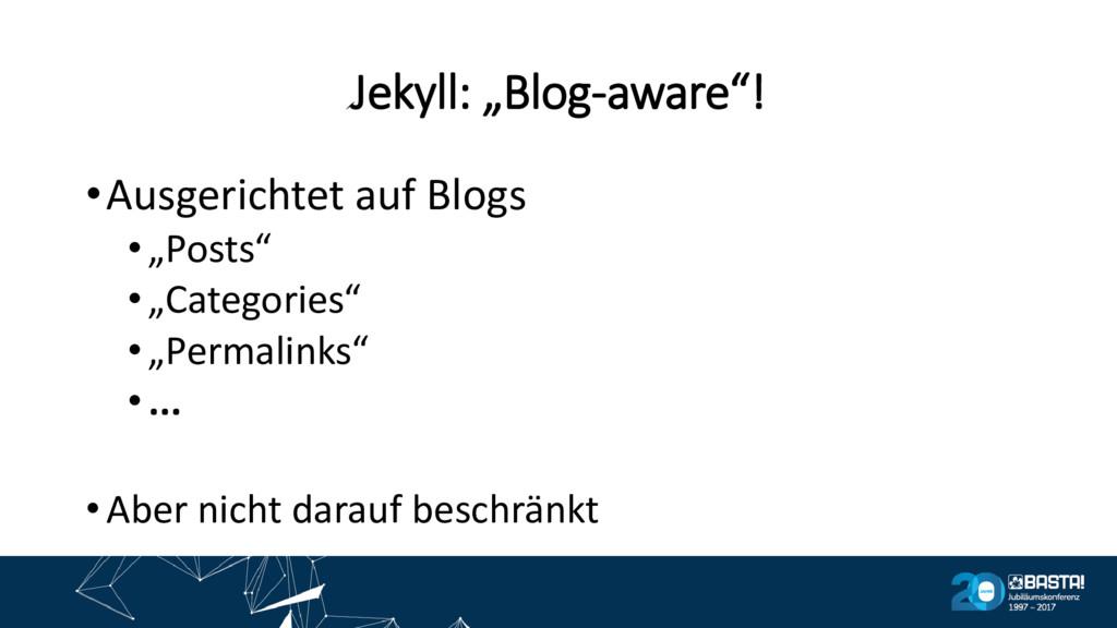 """Jekyll: """"Blog-aware""""! •Ausgerichtet auf Blogs •..."""
