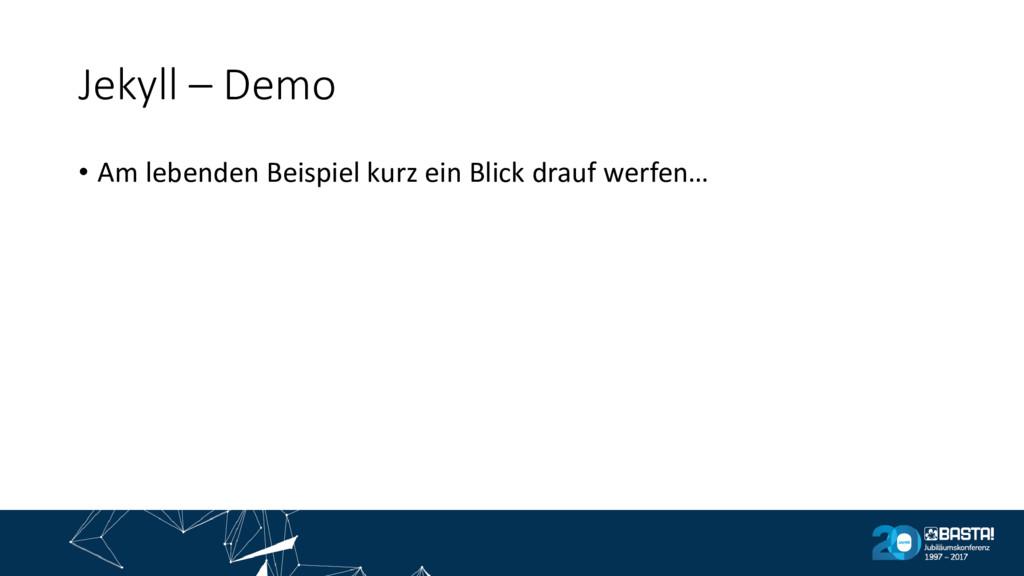 Jekyll – Demo • Am lebenden Beispiel kurz ein B...