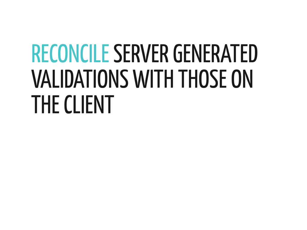 RECONCILE SERVER GENERATED VALIDATIONS WITH THO...