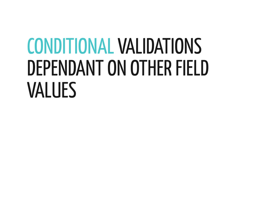 CONDITIONAL VALIDATIONS DEPENDANT ON OTHER FIEL...
