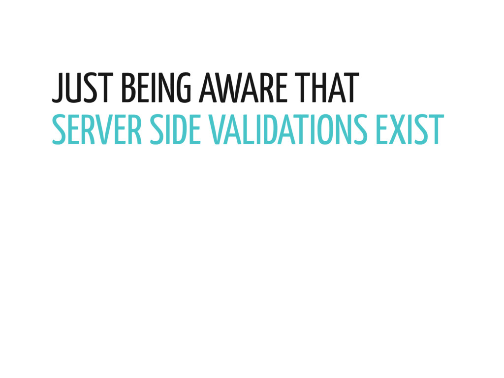 JUST BEING AWARE THAT SERVER SIDE VALIDATIONS E...