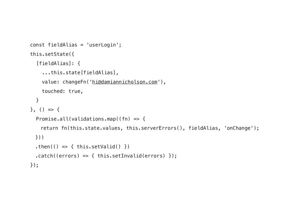 const fieldAlias = 'userLogin'; this.setState({...